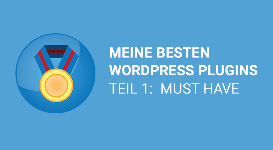 """Meine besten WordPress Plugins – Teil 1 """"Must Have"""""""