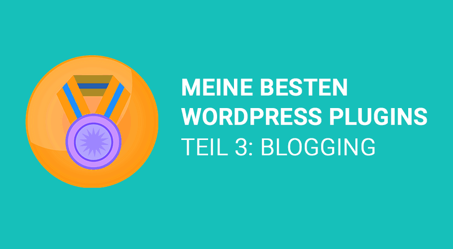 Meine besten WordPress Plugins – Teil 3: Blogging WordPress Plugin